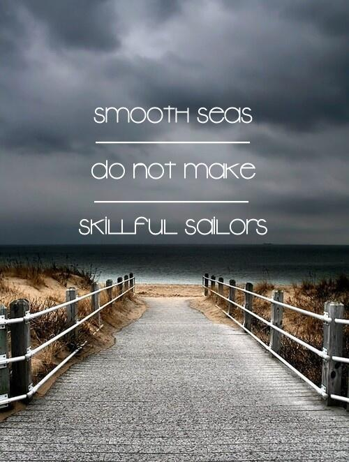 Smooth seas don't make skillful sailors. http://t.co/IPUkB7zJhM