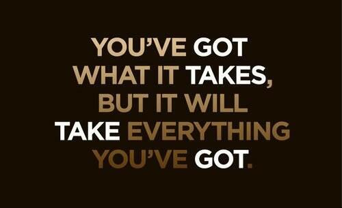 Love This! You've Got What It Takes, But It Will Take Everything You've Got! #quote #Success #GoForIt http://t.co/SGnqLlAXEK