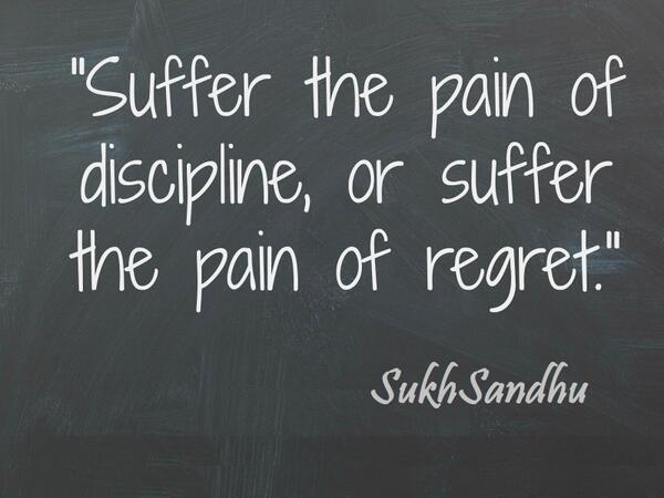 #Success #Quote of the Day: Suffer the pain of discipline, or suffer the pain of regret. http://t.co/K5pBxKBABN [via @SukhSandhu]