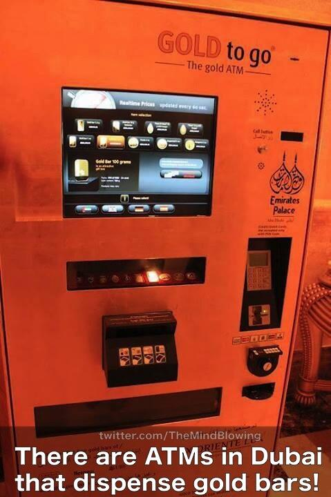 There are ATMs in Dubai that dispense gold bars: http://t.co/SeER2W7GK6