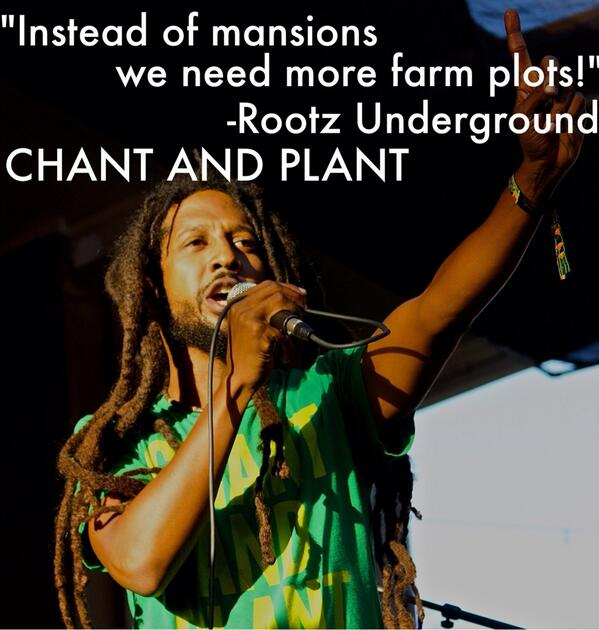 """Instead of mansions we need more farm plots!"" #CHANTANDPLANT @ReggaeNation http://t.co/Gx1TRPjKWZ"