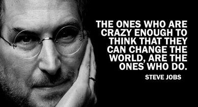 The ones who are crazy enough to think that they can change the world