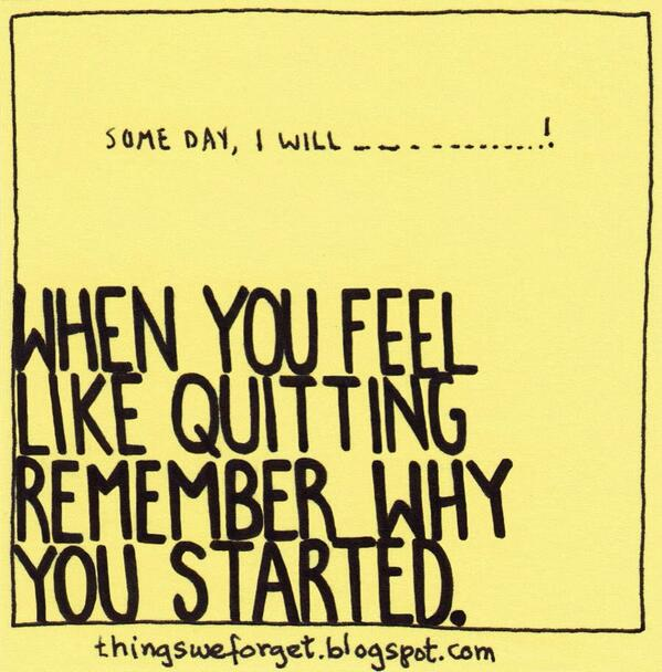 What to do when you feel like quitting. #thingsweforget #quotes http://t.co/8j6Kd9SxNb