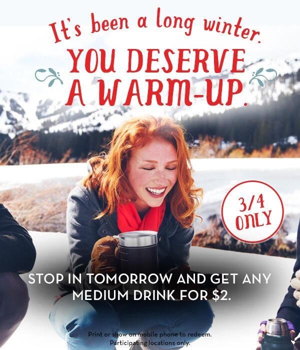 It's been a long winter. You deserve a warm-up. Get any medium drink for $2 TOMORROW 3/4. *Participating stores only. http://t.co/B6ZjaD4hka
