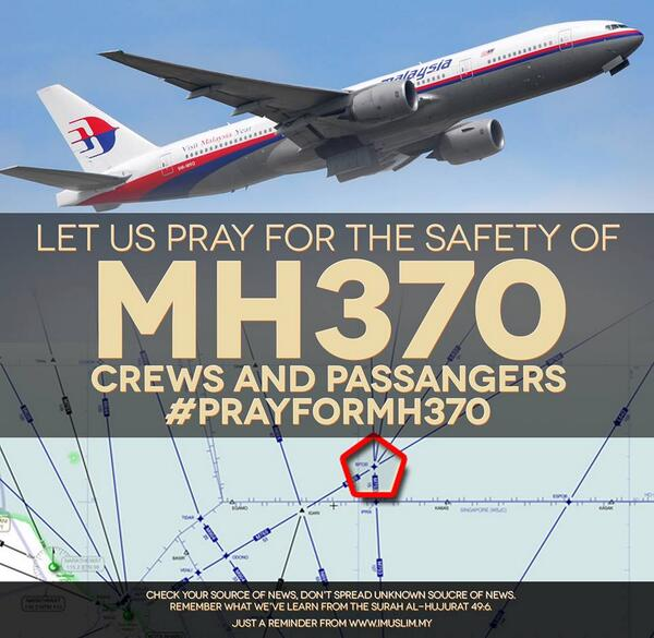 #prayformh370  Let us pray for the safety of MH370 crews and passangers.  Don't speculate hoax and untruth news. http://t.co/FbJzMCzR26