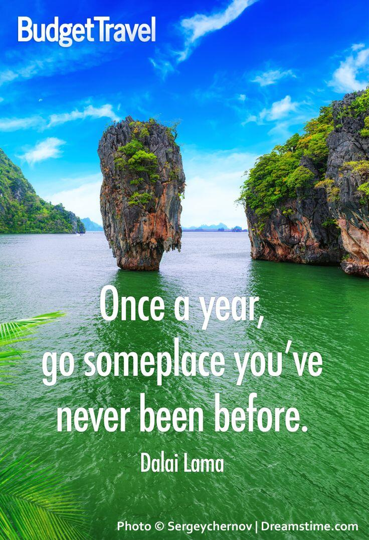 """Once a year, go someplace you've never been before."" --Dalai Lama #traveltuesday http://t.co/i5lPBheLOC"