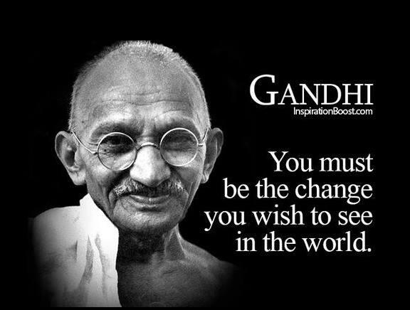 You must be the change you wish to see in the world. - Gandhi #inspiration #quote #change #success http://t.co/avZmk2YrPX