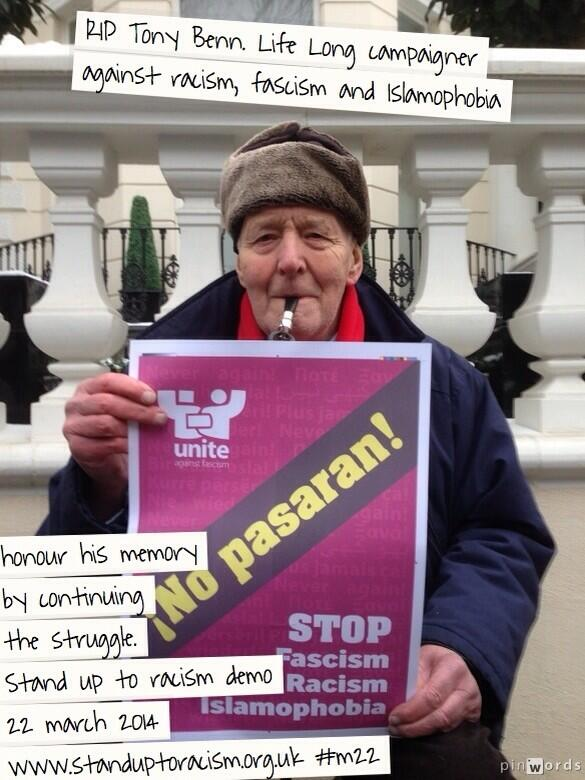 RIP Tony Benn. Life long campaigner against racism,fascism, & Islamophobia. honour his memory. continue the struggle http://t.co/hVRpiFfUfh