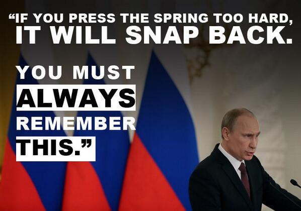 If you press the spring too hard, it will snap back. – Putin's #Crimea pointers http://t.co/holdH77abs http://t.co/2JYTsX8Ynj
