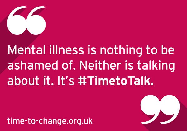 Mental illness is nothing to be ashamed of. Neither is talking about it. It's #TimetoTalk, it's @TimetoChange. Pls RT http://t.co/vt6OfeohBl