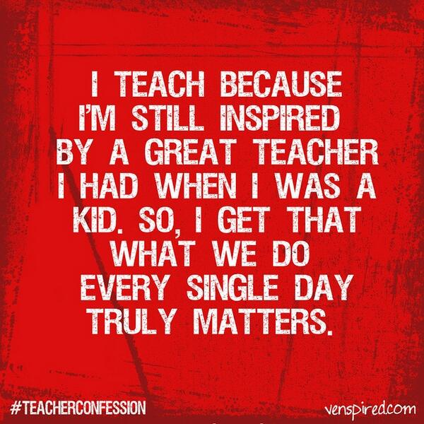 """""""I teach because I'm still inspired by a great teacher I had when I was a kid..."""" #TeacherConfession http://t.co/KH477S6EIh"""