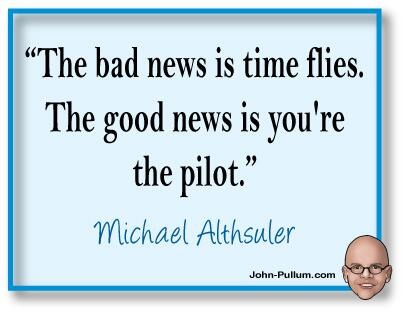 """The bad news is time flies. The good news is you're the pilot."" - Michael Althsuler  Photo: http://t.co/c86OyXoqfB"