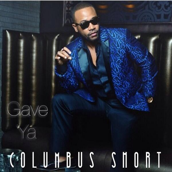 """Hey guys check out my bro @ColumbusShort1 first single """"Gave Ya"""" on sound cloud! So proud of this guy http://t.co/GQqV99fjjT"""