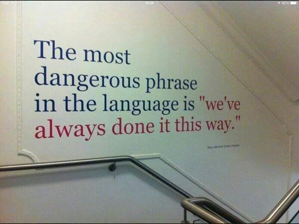 A dangerous phrase indeed. Innovate! http://t.co/nxTycmZKVQ