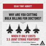 RT @GreensMPs: Why is Abbott looking at cutting bulk-billing for seeing the doctor when it only costs 3.5 JointStrikeFighters? http://t.co/ZWr7rP3dY7