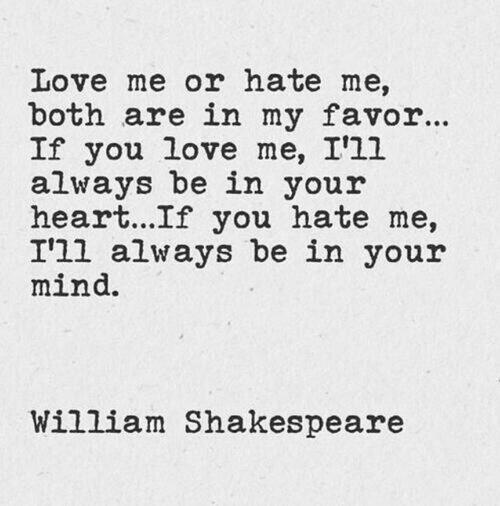 If you love me, I'll always be in your heart. If you hate me I'll always be in your mind... ~ William Shakespeare http://t.co/tL8q8AIwvP