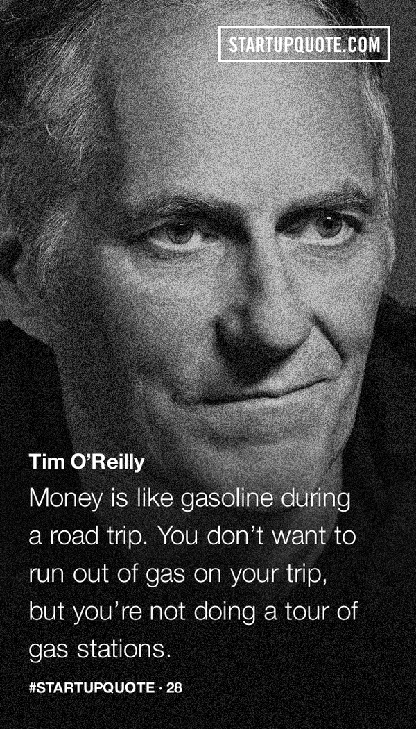 Money is like gasoline during a road trip… @timoreilly #startupquote http://t.co/AZLEFIsSJL http://t.co/SInPKt6ZsC