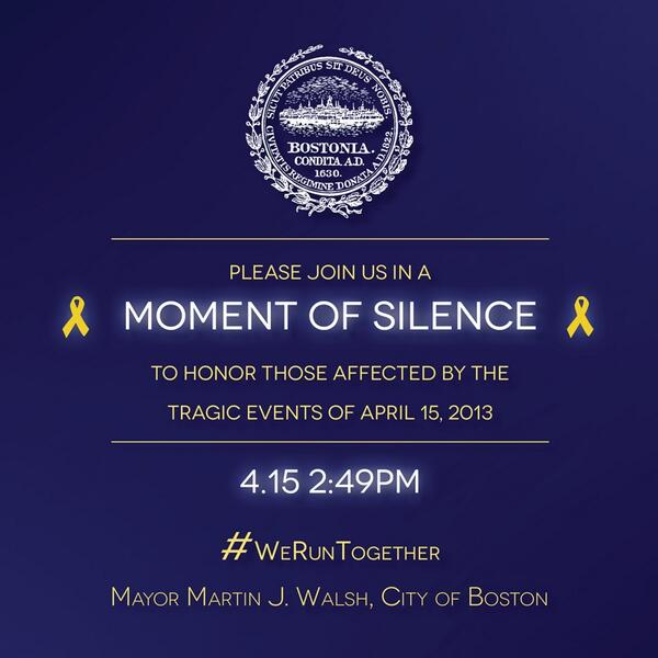 """@marty_walsh: Reminder: today at 2:49pm, please join in a moment of silence. #bostonmarathon #weruntogether http://t.co/0f3So9wSaa"""