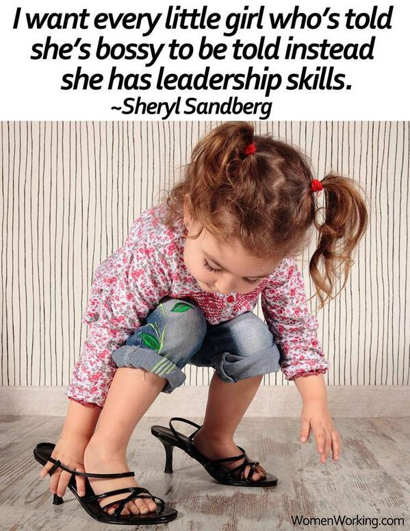 """""""I want every little girl who's told she's bossy to be told instead she has leadership skills""""- Sheryl Sandberg http://t.co/N9ZIzGo6LF"""