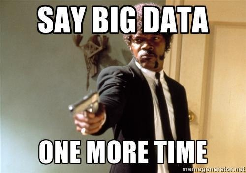 Say 'Big Data' again, I dare you, I double dare you... http://t.co/IY2Q5FT9H9