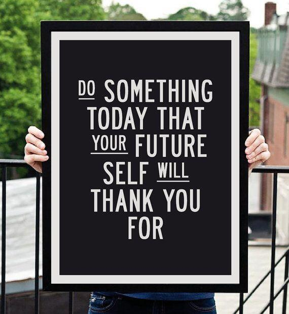 Do something today that your future self will thank you for. http://t.co/42q2OMSAQ9