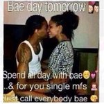 "RT @TVEMike: Bae????? ""@Ambriz_62: ""@CauseItsMimi: Everyone is Bae tomorrow!! Lmfao  http://t.co/VtS5k0zk2k"" you my bae"""