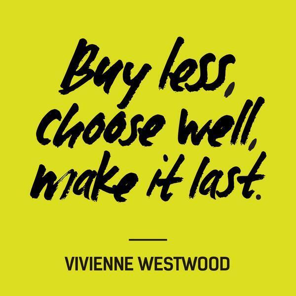 """Buy less, choose well, make it last"" Vivienne Westwood #insideout http://t.co/YvGMWHsuKG"
