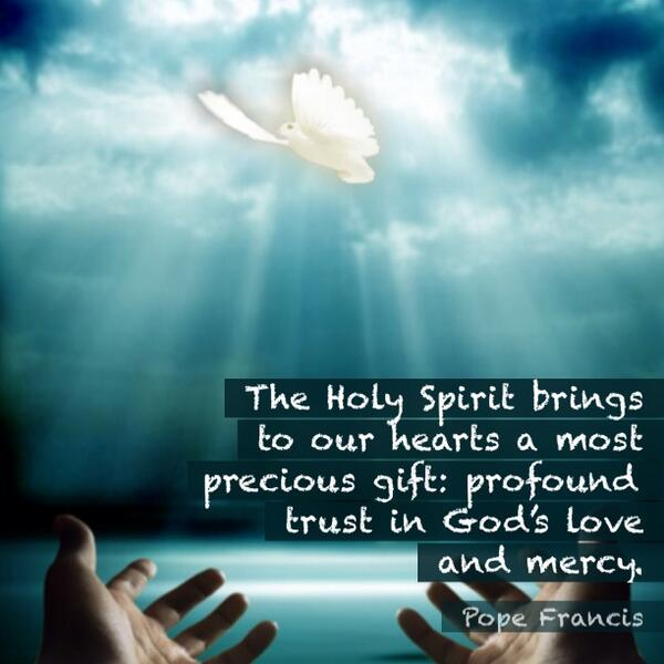 The Holy Spirit brings to our hearts a most precious gift: profound trust in Gods love and mercy. @Pontifex