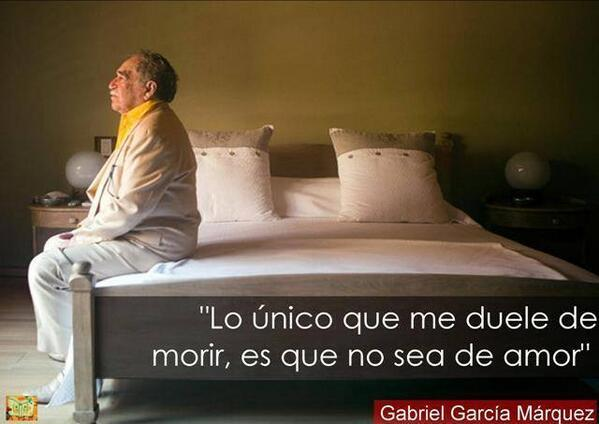 """#GabrielGarciaMarquez : """"Lo único que me duele de morir es que no sea de amor"""".  http://t.co/HvodW4Ilkg  Vía @Murodeloslibros"""
