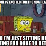 "RT @DjFlyyboiiDoM:  rt ""@NBAMemes: Los Angeles Lakers fans when the NBA Playoffs begin! #Spongebob #Kobe http://t.co/5ZsYihsm8t"""