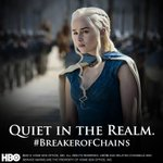 RT @GameOfThrones: QUIET IN THE REALM. #BreakerofChains starts now on @HBO. Silence your ravens and spread the word. #gameofthrones http://t.co/i0tHyVAROH