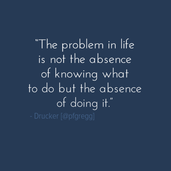 """""""The problem in life is not the absence of knowing what to do but the absence of doing it.""""    ― Drucker #leadership http://t.co/SodVjwV4ou"""