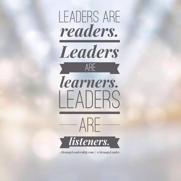 Leaders are readers. Leaders are learners. Leaders are listeners.   #StrangeLeadership http://t.co/9pWV3Jjc7J http://t.co/gY9xvftiyT