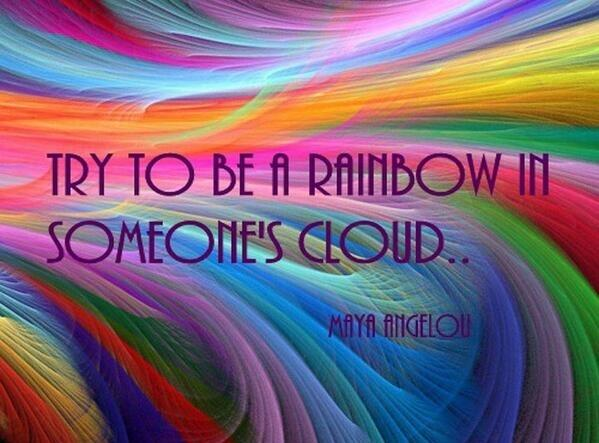 Be a #rainbow in someone else's cloud. ~Maya Angelou  #JoyTrain https://t.co/hGkIaEcHL2  RT @gede_prama @singinsandye @KariJoys