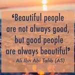 Beautiful people are not always good, but good people are always beautiful. -Ali ibn Abi Thalib http://t.co/ZkrAVsGiLW