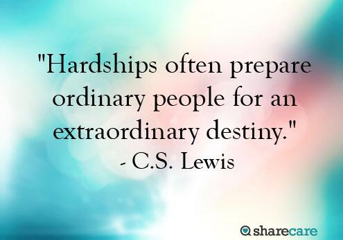 """Hardships often prepare ordinary people for an extraordinary destiny."" http://t.co/ZM3r4IBN8p"