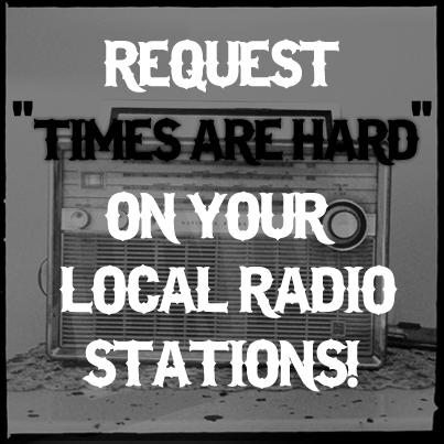 Spread the word. Request 'Times Are Hard' on your local radio station. http://t.co/14K58a2Wfn