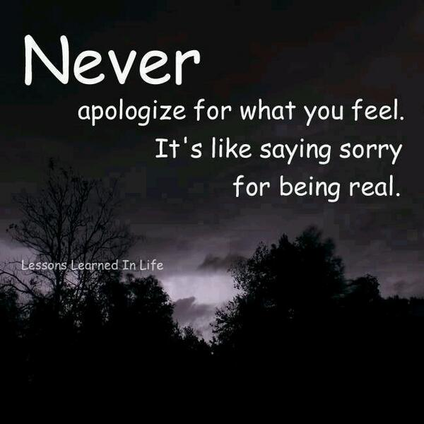 Never apologize for what you feel. #quote http://t.co/oFeUHLDHvL RT @Kiwivogeltje
