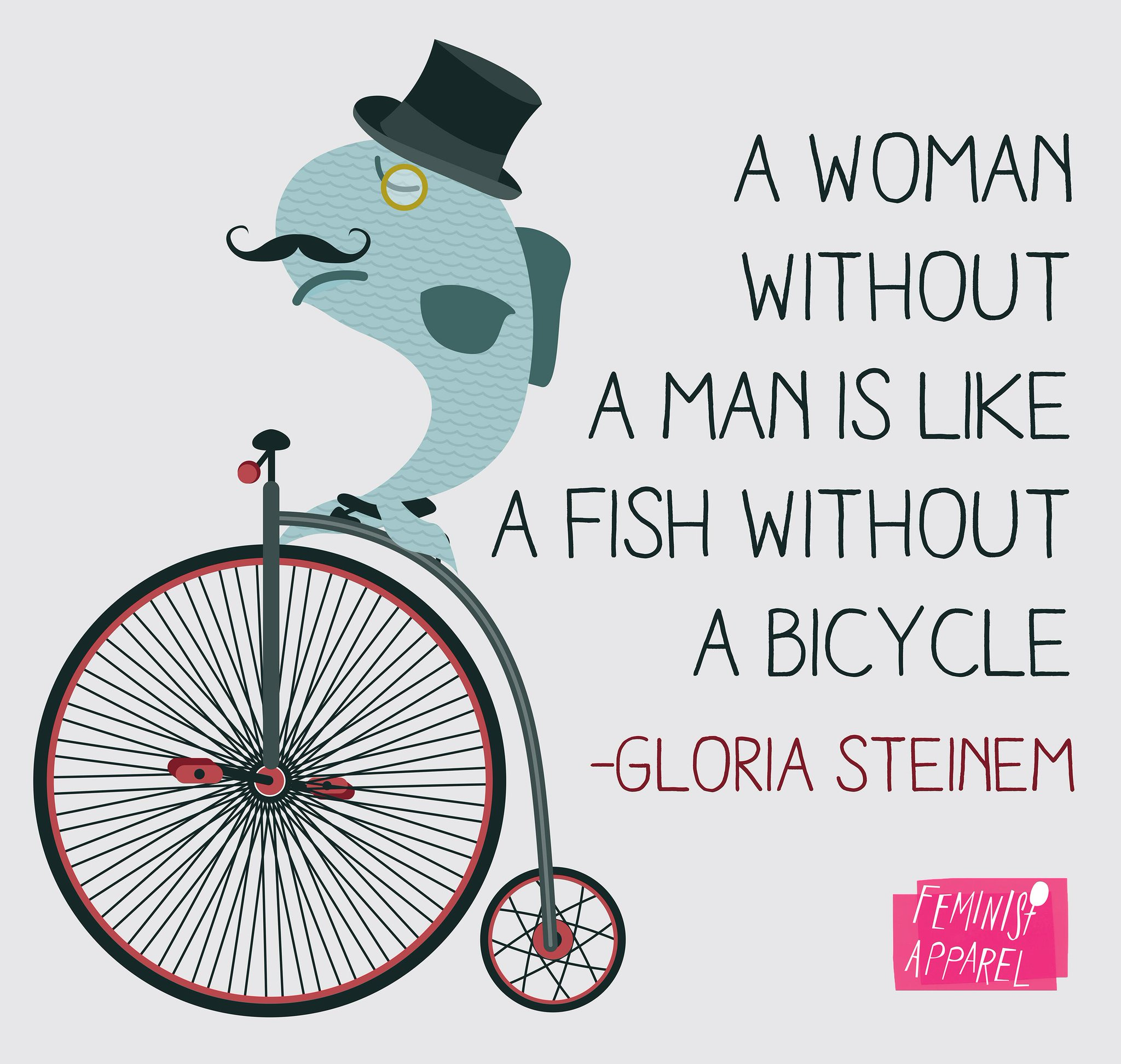 """""""A woman without a man is like a fish without a bicycle."""" Preach, Gloria Steinem! (via @FeministApparel) http://t.co/OywDRmpAYX"""