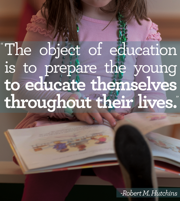 """The object of education is to prepare the young to educate themselves throughout their lives."" ~Robert M. Hutchins http://t.co/ddaxV7aNgn"