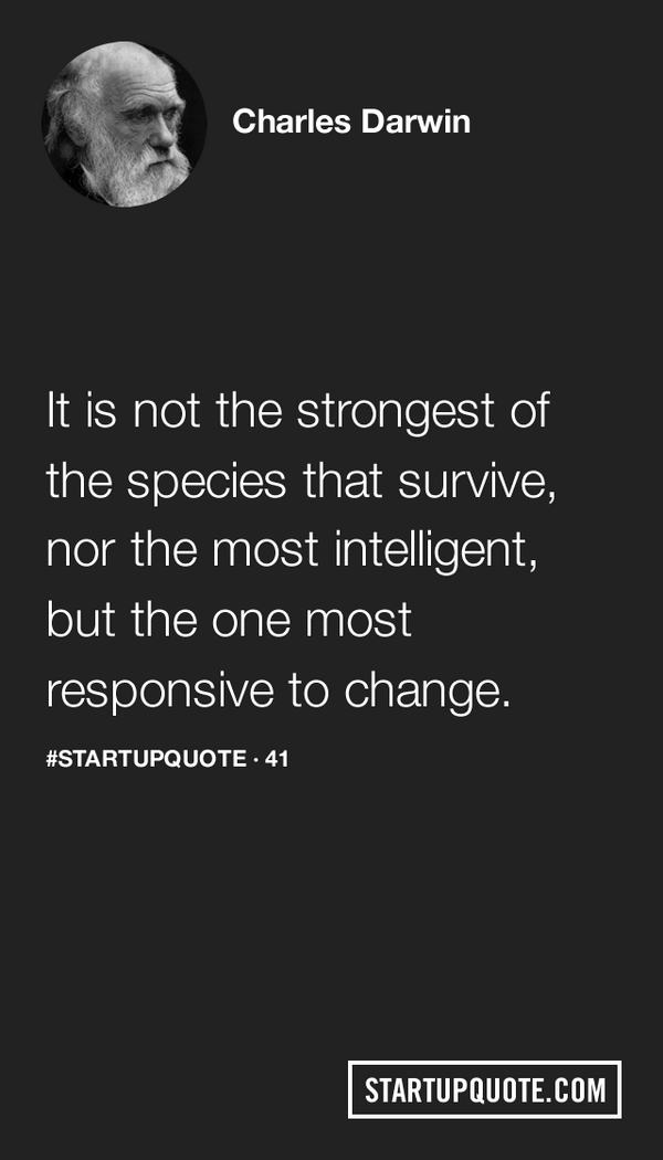 It is not the strongest of the species that survive, nor the most intelligent… #startupquote http://t.co/AZLEFIsSJL http://t.co/zEjoDny4eH