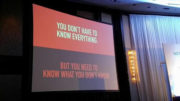 You dont have to know everything.  But you need to know what you don't know.~ my take away from @suthichai #adtechbkk http://t.co/d2wh8VMDd7