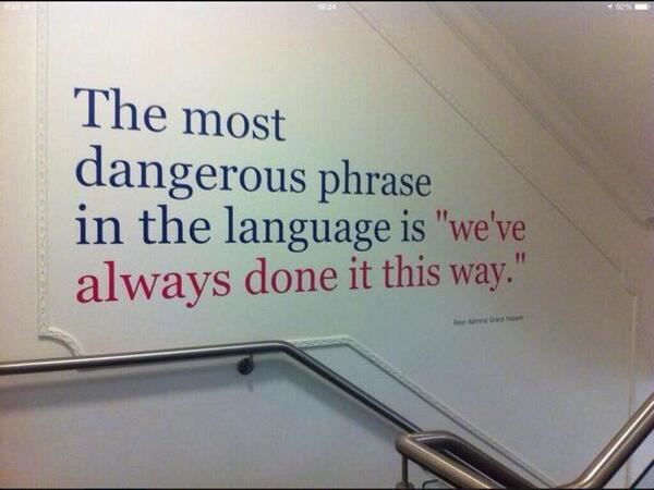 "RT @buddyxo: The most dangerous phrase in the language is ""we've always done it this way""  #edchat http://t.co/WcQUhnzGY6"