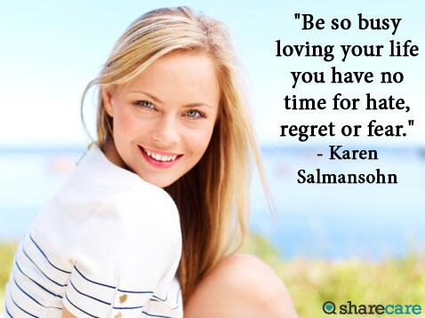 """Be so busy loving your life you have no time for hate, regret or fear."" http://t.co/oNJzLo3BVB"