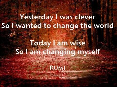 """Yesterday I was clever so I wanted to change the world. Today I am wise so I am changing myself."" - Rumi # Quote http://t.co/80Id5NKzDF"