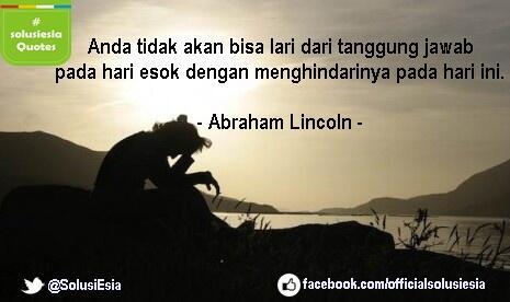 Anda tdk akn bs lari dari tanggung jwb pd hari esok dng menghindarinya pd hari ini -Abraham Lincoln-#solusiesiaQuotes http://t.co/fMP5niXQfo