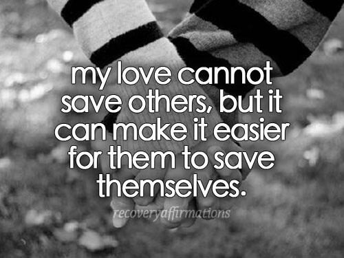 """Remember and share this message: """"My love cannot save others, but it can make it easier for them to save themselves."""" http://t.co/wFPD1Tiba7"""