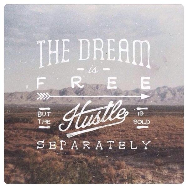 The Dream Is Free But The Hustle Is Sold Separately... This goes for love, life, business and anything else. http://t.co/CQ9SyIr0ow