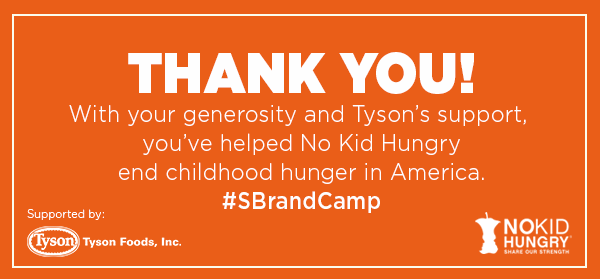 """♡♡♡#SBrandCamp: @TysonFoods will match up to $10K @SBrandCamp Give-A-Thon  #NoKidHungry! http://t.co/BOad5aZdxj http://t.co/qy8WyMuMGH"""""""