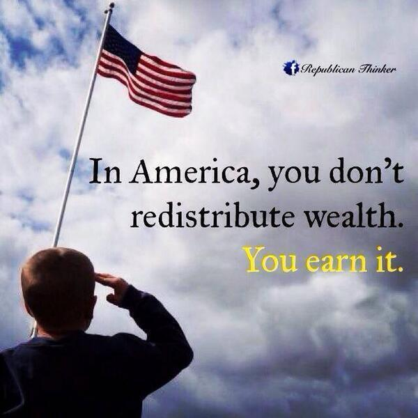 In THIS America, we don't redistribute wealth. You EARN it. #truth #tcot #tlot #tgdn #teaparty #pjnet #lnyhbt #ccot http://t.co/cFpozEmxs5